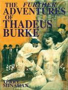 The Further Adventures of thadeus Burke