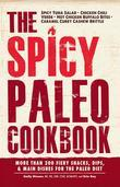 The Spicy Paleo Cookbook: More Than 200 Fiery Snacks, Dips, and Main Dishes for the Paleo Diet
