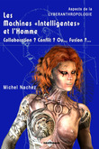 "Les Machines ""Intelligentes"" et l'Homme - Collaboration ? Conflit ? Ou... Fusion ?..."