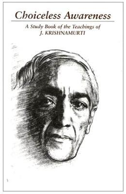 Choiceless Awareness: A Selection of Passgaes from the Teachings of J Krishnamurti