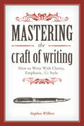 Mastering the Craft of Writing: How to Write with Clarity, Emphasis, and Style