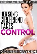 Her Son's Girlfriend Takes Control: Lesbian Gangbang Erotica
