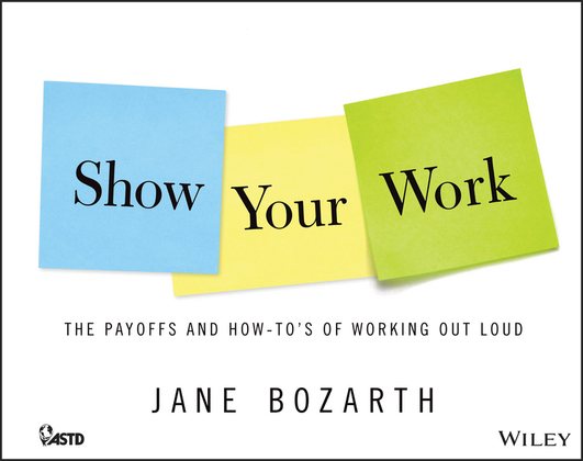 Show Your Work: The Payoffs and How-To's of Working Out Loud