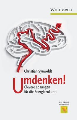 Umdenken!: Clevere Lösungen für die Energiezukunft
