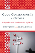 Good Governance is a Choice: A Way to Re-create Your Board_the Right Way