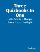 Three Quizbooks in One: Fifty Shades, Hunger Games, and Twilight