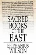Sacred Books of the East: Selections from the Vedic Hymns, Zend-Avesta, Dhammapada, Upanishads, the Koran, and the Life of Buddha