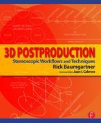3D Postproduction: A Practical Handbook for Professionals: Stereoscopic Workflows and Techniques