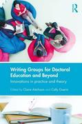 Writing Groups for Doctoral Education and Beyond: Innovations in Theory and Practice: Innovations in practice and theory