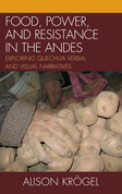 Food, Power, and Resistance in the Andes: Exploring Quechua Verbal and Visual Narratives