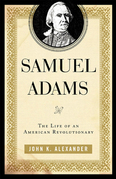 Samuel Adams: The Life of an American Revolutionary