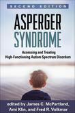 Asperger Syndrome, Second Edition: Assessing and Treating High-Functioning Autism Spectrum Disorders