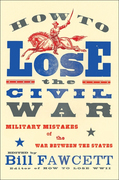 How to Lose the Civil War: Military Mistakes of the War Between the States