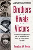 Brothers, Rivals, Victors: Eisenhower, Patton, Bradley and the Partnership that Drove the Allied Conquest in Europe