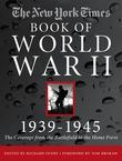 The New York Times Book of World War II 1939-1945: The Coverage from the Battlefield to the Home Front