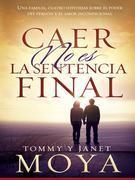 Caer no es la sentencia final: Una familia, cuatro historias sobre el poder del perdón y el amor incondicional