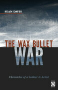 The Wax Bullet War: Chronicles of a Soldier & Artist