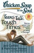 Chicken Soup for the Soul: Teens Talk Tough Times: Stories about the Hardest Parts of Being a Teenager