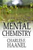 Charles F. Haanel - Mental Chemistry