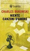 Charles Bukowski - Niente canzoni d'amore