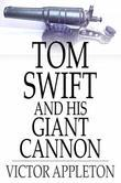 Tom Swift and His Giant Cannon