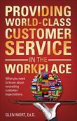 Providing World-Class Customer Service in the Workplace: What You Need to Know about Exceeding Customer Expectations.