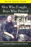 Men Who Fought...Boys Who Prayed: A Combat Chaplain's Story: Vietnam