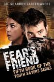 Fear's Friend: Fifth Book of the Truth Sayers Series