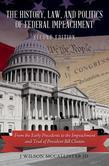 The History, Law, and Politics of Federal Impeachment, Second Edition: From the Early Precedents to the Impeachment and Trial of President Bill Clinto
