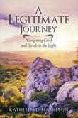 A Legitimate Journey: Navigating Grief and Trials in the Light