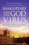 Shakespeare and the God Virus: The Nearest Thing in Incarnation to the Eye of God.