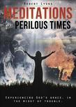 Meditations for Perilous Times: Experiencing God's Grace, in the Midst of Trouble.