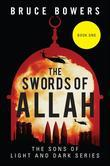The Swords of Allah: Book One - The Sons of Light and Dark Series
