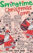 Springtime in Christmas Town: Kathy Elaine Ribble