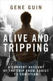 Alive and Tripping: : A Current Account of the Trip from Addict to Christian