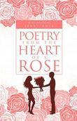 Poetry from the Heart of a Rose