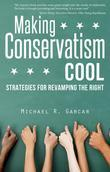 Making Conservatism Cool: Strategies for Revamping the Right