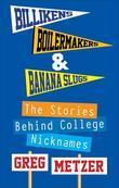 Billikens, Boilermakers, & Banana Slugs: The Stories Behind College Nicknames