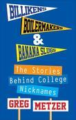 Billikens, Boilermakers, & Banana Slugs: The Stories Behind College Nicknames