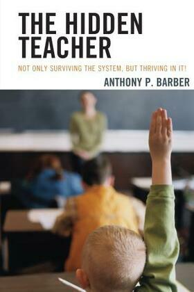 The Hidden Teacher: Not Only Surviving the System, But Thriving in It!