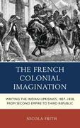 The French Colonial Imagination: Writing the Indian Uprisings, 1857-1858, from Second Empire to Third Republic