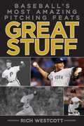 Great Stuff: Baseball's Most Amazing Pitching Feats