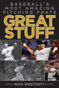 Great Stuff: Baseball¿s Most Amazing Pitching Feats