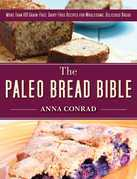The Paleo Bread Bible: More Than 100 Grain-Free, Dairy-Free Recipes for Delicious Bread
