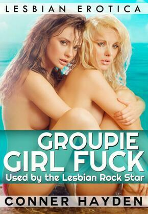 Groupie Girl Fuck: Used by the Lesbian Rock Star: Lesbian Erotica