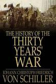 The History of the Thirty Years' War: Volume I