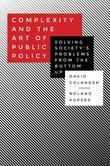 Complexity and the Art of Public Policy: Solving Society's Problems from the Bottom Up