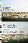 Between Monopoly and Free Trade: The English East India Company, 1600-1757