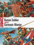 Roman Soldier Versus Germanic Warrior: 1st Century Ad