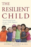 The Resilient Child: Seven Essential Lessons for Your Child's Happiness and Success